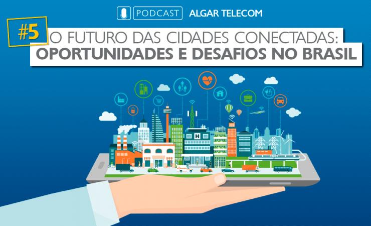O futuro das cidades conectadas: Oportunidades e desafios no Brasil – O que podemos fazer no Brasil?