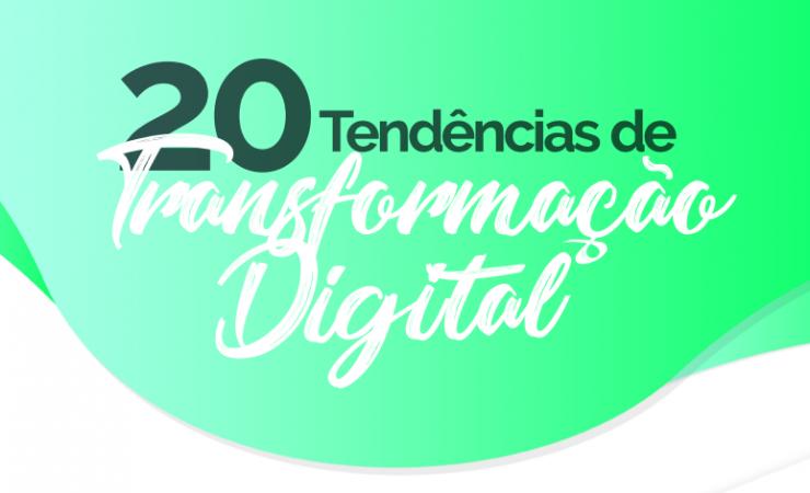20 Tendências de Transformação Digital