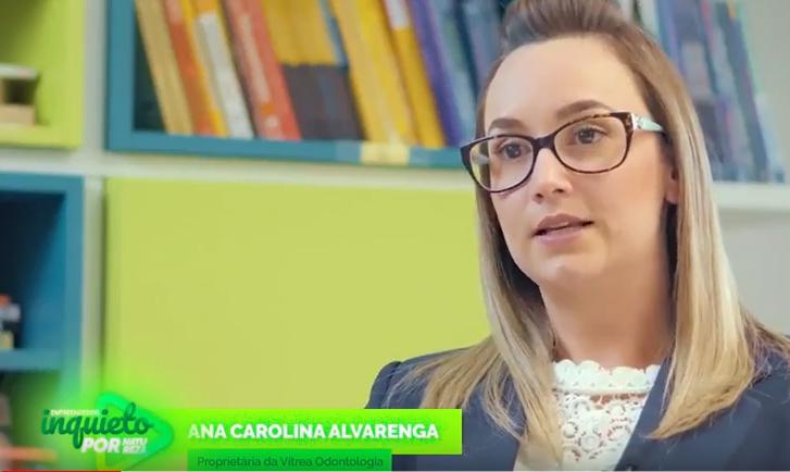 Empreendedores de sucesso: Ana Carolina Alvarenga, dentista e empreendedora